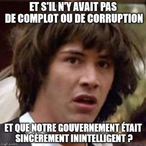 Et s'il n'y avait pas de complot ou de corruption, et que notre gouvernement était sincèrement inintelligent ?