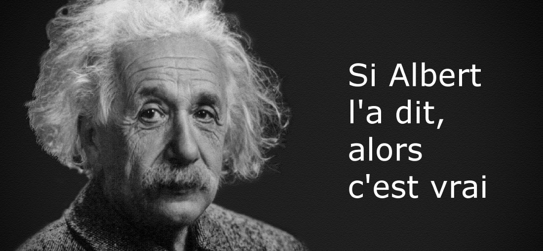 Si Albert Einstein l'a dit, alors c'est vrai