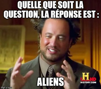 """Quelle que soit la question, la réponse est : """"Aliens"""""""